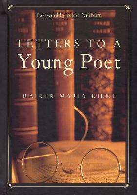 Letters to a Young Poet By Rilke, Rainer Maria/ Burnham, Joan M. (TRN)/ Nerburn, Kent (FRW)/ Kappus, Franz Xaver/ Burnham, Joan M.